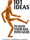 101 Ways To Kick Your Ass Into Gear